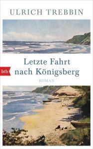 Letzte Fahrt nach Koenigsberg von Ulrich Trebbin